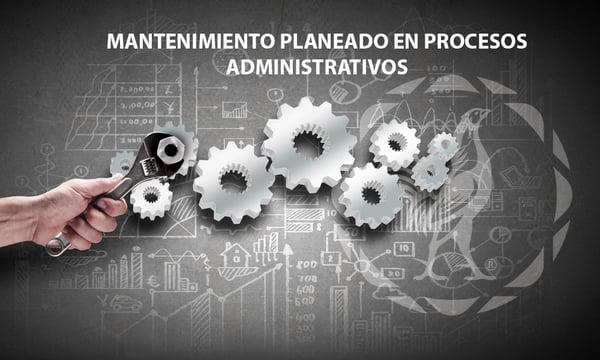 mantenimiento planeado en procesos administrativos sauza